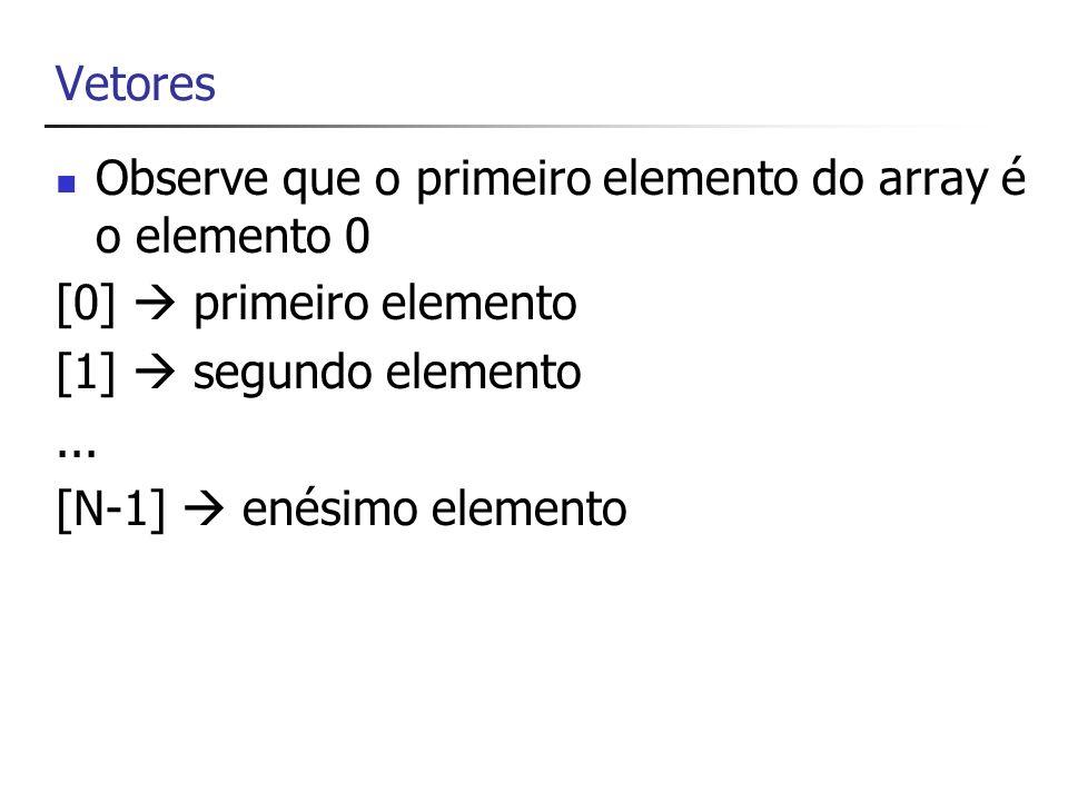 Vetores Observe que o primeiro elemento do array é o elemento 0. [0]  primeiro elemento. [1]  segundo elemento.